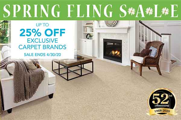 Spring Fling Sale!    Save Up To 25% Off Exclusive Carpet Brands!    Spring is a great time to renew and refresh your room!    Visit our showroom to see the latest styles and designs to fit any lifestyle or budget.