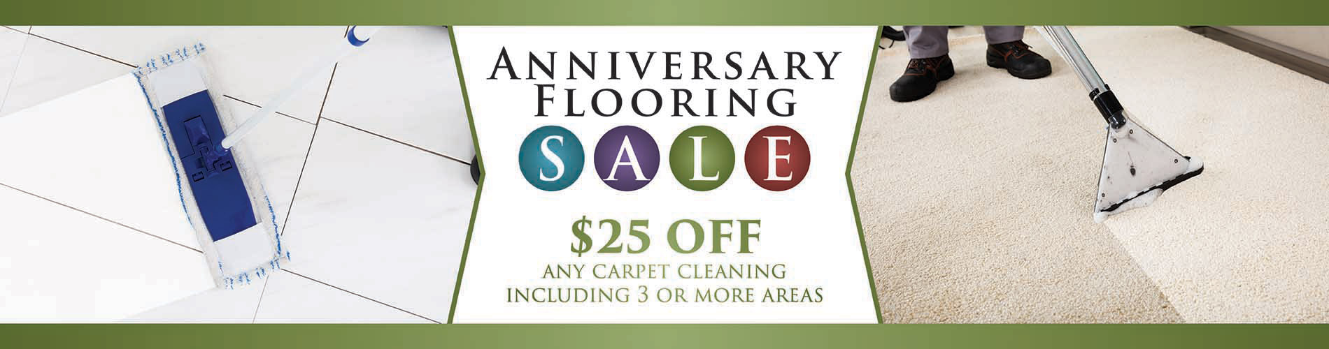 $25 off any carpet cleaning including 3 or more areas during our Anniversary Flooring Sale